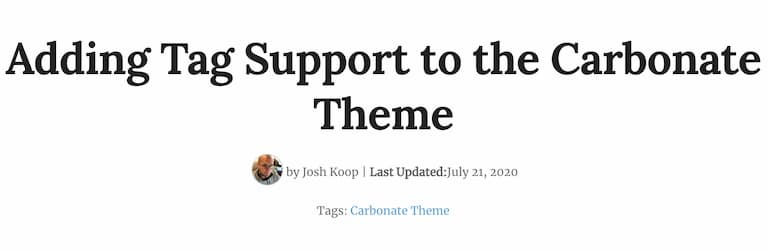 Example of this tag implemented on this blog under the byline - Adding Tag Support to the Carbonate Theme