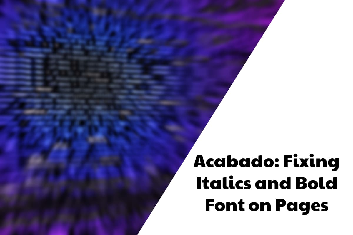 Acabado: Fixing Italics and Bold Font on Pages